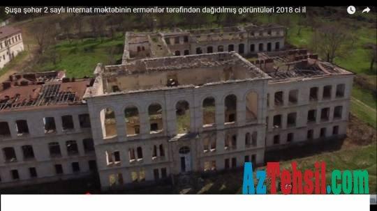 Şuşa 2 saylı internat məktəbinin son görüntüləri - Bu məktəblərdə kimlər oxuyub? + VİDEO