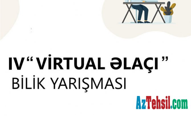 """IV """"Virtual əlaçı"""" bilik yarışmasına start verilir"""